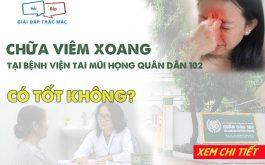 Chữa VIÊM XOANG tại Bệnh viện Tai Mũi Họng Quân dân 102 có TỐT không