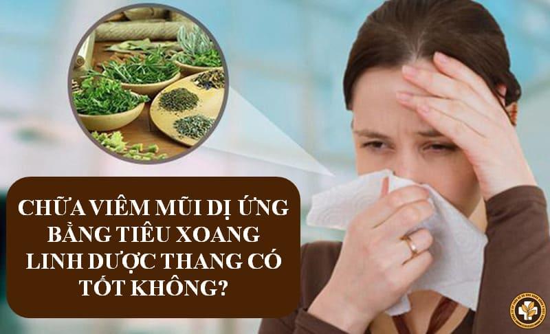 Chữa viêm mũi dị ứng bằng Tiêu Xoang Linh Dược Thang có tốt không?